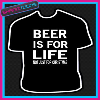 Beer is for life not just for christmas pub slogan funny tshirt publicscrutiny Image collections